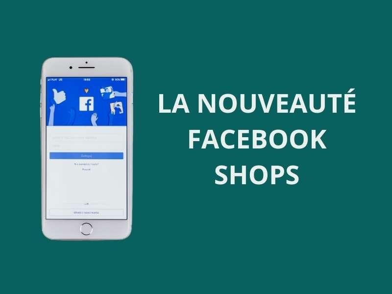 Facebook Shops, faciliter le e-commerce sur les réseaux