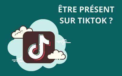 Intégrer TikTok à sa stratégie de communication ?