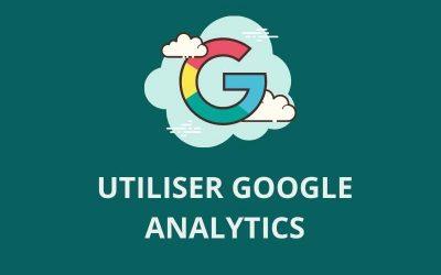 Google Analytics : pourquoi s'en servir et comment ?
